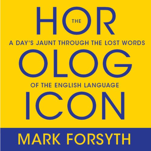 The Horologicon: A Day's Jaunt Through the Lost Words of the English Language cover