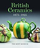 British Ceramics, 1675-1825: The Mint Museum