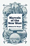Marvels of the New West, William Makepeace Thayer, 1410216349