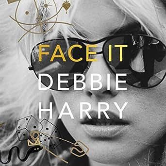 Amazon com: Face It (Audible Audio Edition): Debbie Harry, Chris