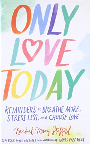 Only Love Today: Reminders to Breathe More, Stress Less, and Choose - Macys York New Store