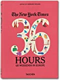 NYT. 36 Hours. Europe (New York Times 36 Hours)
