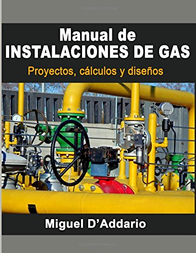 Manual de instalaciones de gas: Proyectos, calculos y diseños  [D'Addario, Miguel] (Tapa Blanda)