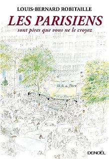 Les Parisiens sont pires que vous ne le croyez, Robitaille, Louis-Bernard