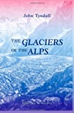 The Glaciers of the Alps, John Tyndall, 142120908X