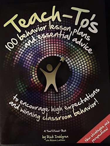 Teach-to's: 100 Behavior Lesson Plans and Essential Advice to Encourage High Expectations and Winning Classroom Behavior ()
