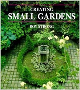 By Roy Strong Creating Small Gardens (New edition)