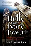 Bully in the Ivory Tower: How Aggression and Incivility Erode American Higher Education, Leah P. Hollis Ed.D., 0988478226