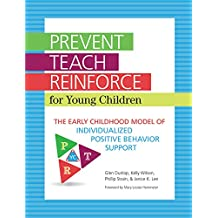 Prevent-Teach-Reinforce for Young Children: The Early Childhood Model of Individualized Positive Behavior Support