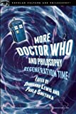 More Doctor Who and Philosophy: Regeneration Time (Popular Culture and Philosophy)