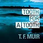 Tooth for a Tooth: DI Gilchrist, Book 3 | T. F. Muir