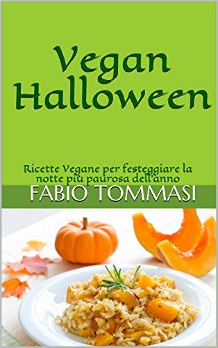 Vegan Halloween: Ricette Vegane per festeggiare la notte più paurosa dell'anno (Italian -