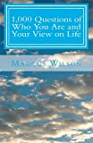 1,000 Questions of Who You Are and Your View on Life, Marcus Wilson, 1478118490