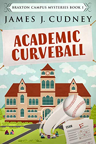 Academic Curveball (Braxton Campus Mysteries Book 1) by [Cudney, James J.]