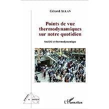 Points de vue thermodynamiques sur notre quotidien: Société et thermodynamique (French Edition)