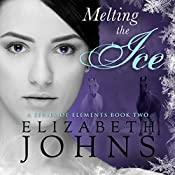 Melting the Ice: A Series of Elements, Book 2 | Elizabeth Johns
