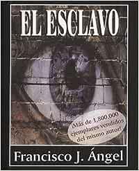 El Esclavo: Amazon.es: Angel, Francisco J.: Libros