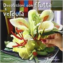Decorazioni con frutta e verdura: 9788880399216: Amazon.com: Books