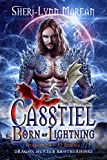 Casstiel; Born of Lightning: Dragon Hunter Brotherhood (Dragonkind ~ 52 Realms Book 2)