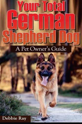 Your Total German Shepherd Dog; a Pet Owner's Guide: The German Shepherd Puppy and Dog