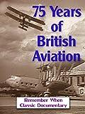75 Years of British Aviation