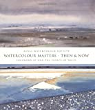 Watercolour Masters - Then and Now, Royal Watercolour Society Staff, 184403447X