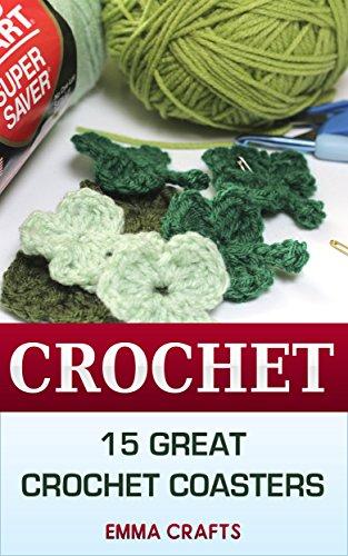 Crochet: 15 Great Crochet Coasters: (Crochet Stitches, Crochet Patterns)