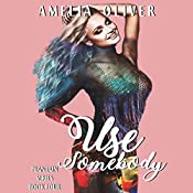 Use Somebody: Plantain Series, Book 4 | Amelia Oliver