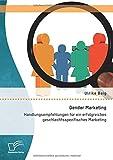 Gender Marketing: Handlungsempfehlungen für ein erfolgreiches geschlechtsspezifisches Marketing