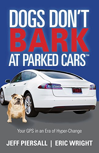 Dogs Don't Bark at Parked Cars: Your GPS in an Era of Hyper-Change by [Piersall, Jeff, Wright, Eric]