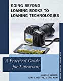 Going Beyond Loaning Books to Loaning Technologies : A Practical Guide for Librarians, Sander, Janelle and Mestre, Lori S., 1442244992