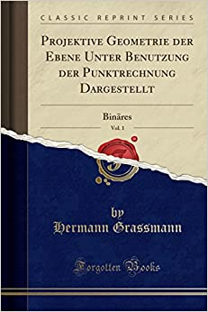 Book Projektive Geometrie der Ebene Unter Benutzung der Punktrechnung Dargestellt, Vol. 1: Binäres (Classic Reprint)