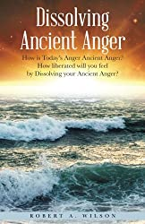Dissolving Ancient Anger: How is Today's Anger Ancient Anger? How liberated will you feel by Dissolving your Ancient Anger?