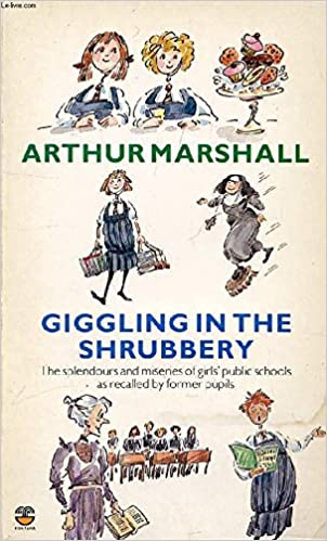 Giggling in the Shrubbery: The Splendours and Miseries of Girls' Boarding  Schools as Recalled by Former Pupils: Marshall, Arthur: 9780006370598:  Amazon.com: Books