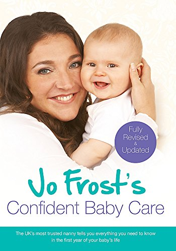 Jo Frost's Confident Baby Care: Everything You Need To Know For The First Year From UK's Most Trusted Nanny