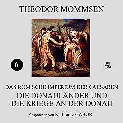 Die Donauländer und die Kriege an der Donau (Das Römische Imperium der Caesaren 6)