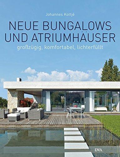 Neue Bungalows und Atriumhäuser: Großzügig, komfortabel, lichterfüllt Gebundenes Buch – 29. September 2014 Johannes Kottjé lichterfüllt Deutsche Verlags-Anstalt 3421039070