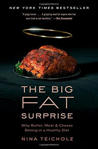 By Nina Teicholz The Big Fat Surprise: Why Butter, Meat and Cheese Belong in a Healthy Diet (Reprint) [Paperback]