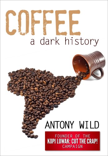 Coffee a dark history kindle edition by antony wild cookbooks coffee a dark history by wild antony fandeluxe Gallery