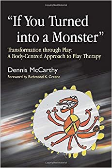 Book If You Turned into a Monster: Transformation through Play: A Body-Centred Approach to Play Therapy