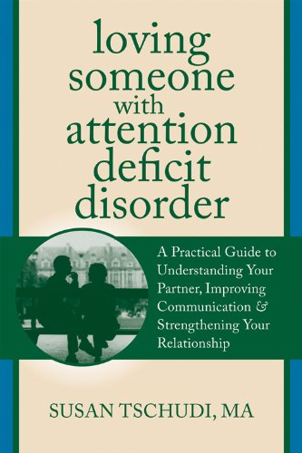 Loving Someone With Attention Deficit Disorder: A Practical Guide to Understanding Your Partner, Improving Your Communic