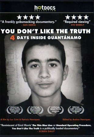 You Don't Like the Truth: 4 Days Inside Guantanamo by Omar Khadr