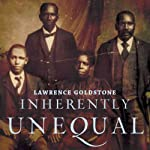 Inherently Unequal: The Betrayal of Equal Rights by the Supreme Court, 1865-1903 | Lawrence Goldstone