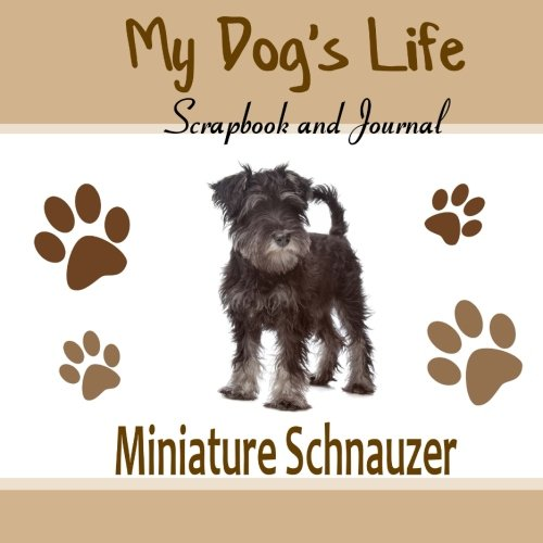 My Dog's Life Scrapbook and Journal Miniature Schnauzer: Photo Journal, Keepsake Book and Record Keeper for your - Schnauzer Photo