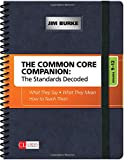 The Common Core Companion: The Standards Decoded, Grades 9-12: What They Say, What They Mean, How to Teach Them (Corwin Literacy)