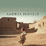 Born Under a Million Shadows   Andrea Busfield