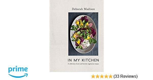 In My Kitchen A Collection Of New And Favorite Vegetarian Recipes Rhamazon: Deborah Madison In My Kitchen At Home Improvement Advice