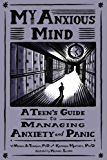 My Anxious Mind: A Teen's Guide to Managing Anxiety and Panic: A Teen's Guide to Managing Anxiety and Panic