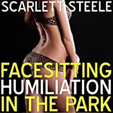Facesitting Humiliation in the Park Audiobook by Scarlett Steele Narrated by Posey Clifford