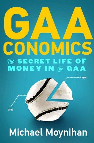 GAAconomics: The Secret Life of Money in the GAA por Michael Moynihan